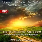 The Ultimate Kingdom: Power and Glory of the Kingdom  (15 MP3 Teaching Download Set) by Jeff Jansen, Rick Joyner, Todd Bentley, Jason Hooper