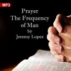 Prayer: The Frequency of Man (MP3 Download) by Jeremy Lopez