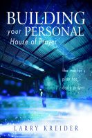 Building Your Personal House of Prayer (book) by Larry Kreider