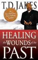 Healing the Wounds of the Past (book) by T.D. Jakes