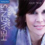 Heaven's Embrace (Prophetic Soaking CD) by Julie True