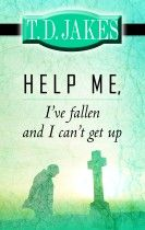 Help Me-I've Fallen and I can't Get up (book) by T.D. Jakes