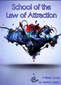 CSchool of the Law of Attraction (4 Week Course) by Jeremy Lopez - Click To Enlarge