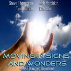 Moving in Signs and Wonders (4 MP3 Teaching Download) by Steve Thompson, Rob Hotchkin, Tom Hamon, Che Ahn
