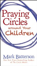 Praying Circles Around Your Children (book) by Mark Batterson
