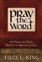 Pray The Word: 90 Prayers That Touch The Heart Of God (Book) by Tiece L. King