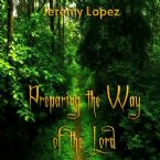 Preparing the Way of the Lord- Preaching the Message of Jesus, Love (teaching CD) by Jeremy Lopez