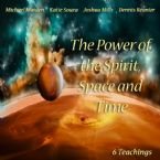 The Power of the Spirit Space and Time (10 Teaching CD Set) By Joshua Mills, Katie Souza, Dennis Reanier and Mike Maiden