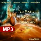 The Power of the Spirit Space and Time (10 MP3 Teaching Downloads) By Joshua Mills, Katie Souza, Dennis Reanier and Mike Maiden