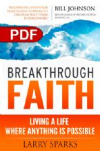 Breakthrough Faith: Living a Life Where Anything is Possible (E-Book PDF Download) by Larry Sparks