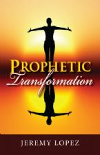 Prophetic Transformation (Book) by Jeremy Lopez