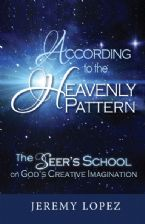 According to the Heavenly Pattern: The Seer's School of God's Imagination (Book) by Jeremy Lopez