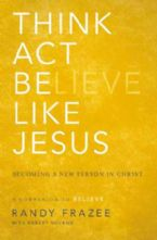 Think Act Be Like Jesus: Becoming A New Person In Christ (Book) by Randy Frazee