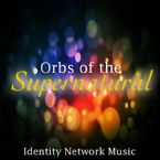 Orbs of The Supernatural (Digital Download Music) by Identity Network