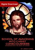 CSchool of Awakening Into Christ Consciousness (4 Week Course Digital Download) by Jeremy Lopez - Click To Enlarge