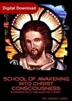 School of Awakening Into Christ Consciousness (4 Week Course Digital Download) by Jeremy Lopez