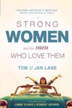 Strong Women And The Men Who Love Them - Building Happiness In Marriage When Opposites Attract (Book) by Tom and Jan Lane