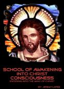 CSchool of Awakening Into Christ Consciousness (4 Week Course Hard Copy) by Jeremy Lopez - Click To Enlarge