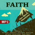 Faith That Moves Mountains (7 MP3 Teaching Downloads) By Matt Sorger/ Todd White/Jason Upton/Randy Clark/Jeff Jansen/Shirley Arnold/Kathie Walters