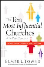 The Ten Most Influential Churches of the Past Century: And How They Impact You Today (Book) by Elmer Towns