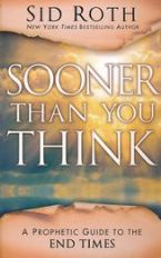 Sooner Than You Think: A Prophetic Guide to the End Times (Book) by Sid Roth