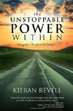 The Unstoppable Power Within: Imagine the Possibilities (Book) by Kieran Revell