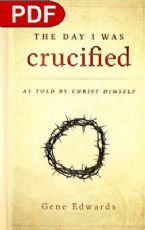 The Day I Was Crucified: As Told by Christ Himself (E-Book PDF Download) by Gene Edwards