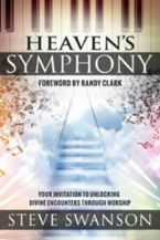 Heaven's Symphony: Your Invitation to Unlocking Divine Encounters Through Worship (Book) by Steve Swanson