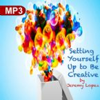 Setting Yourself Up To Be Creative (MP3 Teaching Download) by Jeremy Lopez