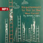 Requirements To Go To The New Level (MP3 Teaching Download) by Jeremy Lopez