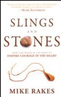CSlings and Stones: How God Works in the Mind to Inspire Courage in the Heart (Book) by Mike Rakes - Click To Enlarge