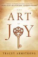 CThe Art of Joy: Three Supernatural Keys to a Happy, Empowered Life (Book) by Tracey Armstrong - Click To Enlarge