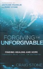 Forgiving the Unforgivable: Finding Healing and Hope Through Pain, Loss or Betrayal (Book) by Craig Stone