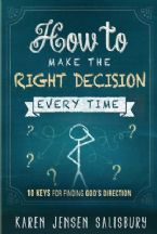 How to Make the Right Decision Every Time: 10 Keys for Finding God's Direction (Book) by Karen Jensen-Salisbury
