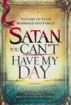 Satan, You Can't Have My Day: Your Daily Guide to Victorious Living (Book) by Iris Delgado