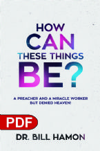 How Can These Things Be: A Preacher and a Miracle Worker But Denied Heaven (E-Book PDF Download) by Bill Hamon