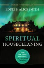 Spiritual Housecleaning, 3rd Edition: Protect Your Home and Family from Spiritual Pollution (Book) by Eddie Smith and Alice Smith