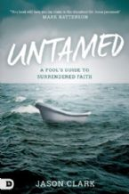 Untamed: A Fool's Guide to Surrendered Faith (Book) by Jason Clark