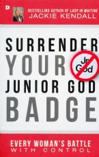 Surrender Your Junior God Badge: Every Woman's Battle with Control (Book) by Jackie Kendall