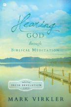 Hearing God through Biblical Meditation: Unlocking Fresh Revelation Daily (Book) by Mark Virkler