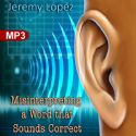 CMisinterpreting A Word That Sounds Correct (MP3 Teaching Download) by Jeremy Lopez - Click To Enlarge
