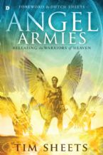 Angel Armies: Releasing the Warriors of Heaven (Book) by Tim Sheets