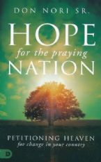 Hope for the Praying Nation: Petitioning Heaven for Change in Your Country (boo) by Don Nori Sr