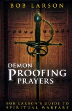 Demon-Proofing Prayers: Bob Larson's Guide to Winning Spiritual Warfare (book) by Bob Larson