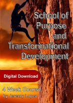 School of Purpose and Transformational Development (4 Week Digital Download Course) by Jeremy Lopez