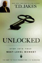 Unlocked: Step into Your Next-Level Moment (book) by:  T.D. Jakes
