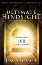 Ultimate Hindsight: Wisdom From 100 Super Achievers (Hardcover Book) by Jim Stovall