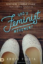God's Feminist Movement: Redefining a Woman's Place from a Biblical Perspective (Book) by Amber Picota