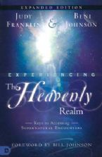Experiencing the Heavenly Realms Expanded Edition: Keys to Accessing Supernatural Encounters (Book) by  Judy Franklin and Beni Johnson