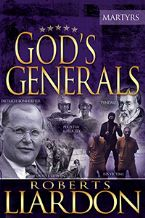 Gods Generals 6: The Martyrs (Hardcover Book) by Roberts Liardon
